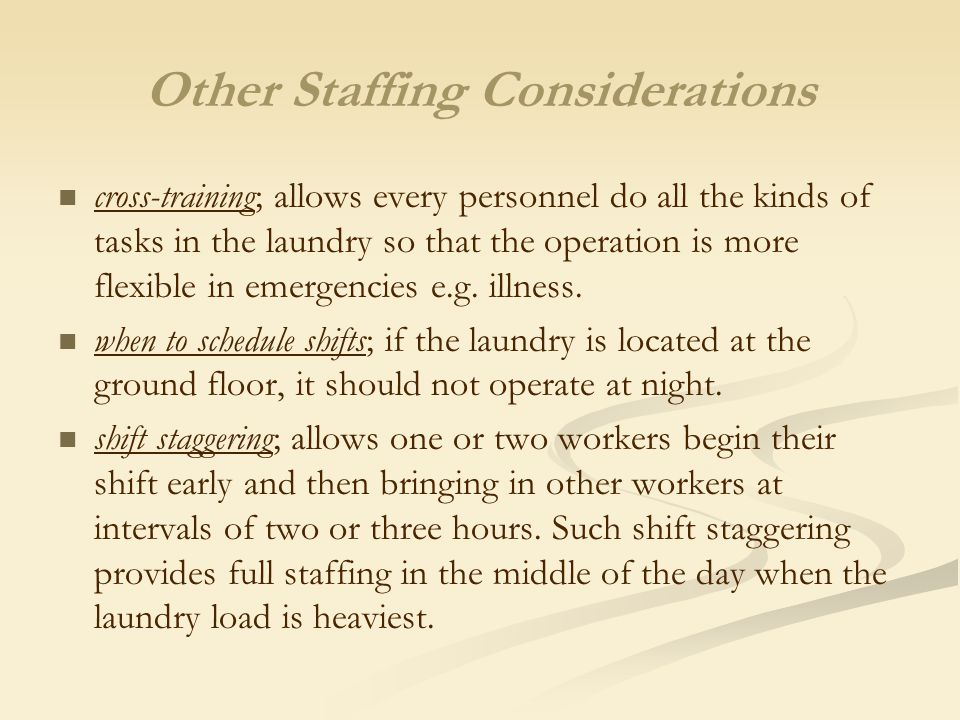 Other Staffing Considerations cross-training; allows every personnel do all the kinds of tasks in the laundry so that the operation is more flexible i