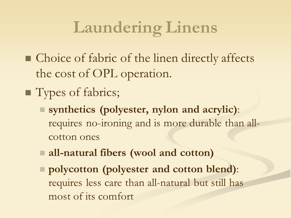Laundering Linens Choice of fabric of the linen directly affects the cost of OPL operation. Types of fabrics; synthetics (polyester, nylon and acrylic