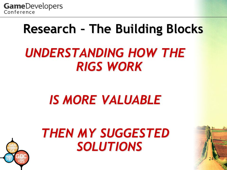 24 Research – The Building Blocks UNDERSTANDING HOW THE RIGS WORK IS MORE VALUABLE THEN MY SUGGESTED SOLUTIONS