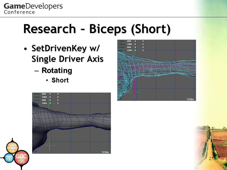 27 Research – Biceps (Short) SetDrivenKey w/ Single Driver AxisSetDrivenKey w/ Single Driver Axis –Rotating ShortShort
