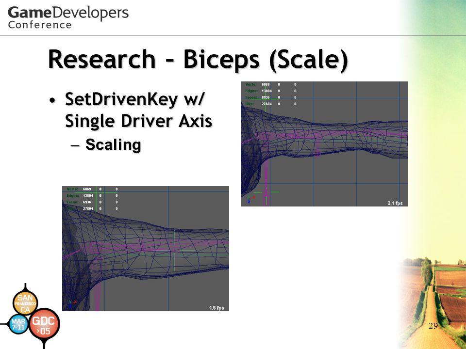 29 Research – Biceps (Scale) SetDrivenKey w/ Single Driver AxisSetDrivenKey w/ Single Driver Axis –Scaling