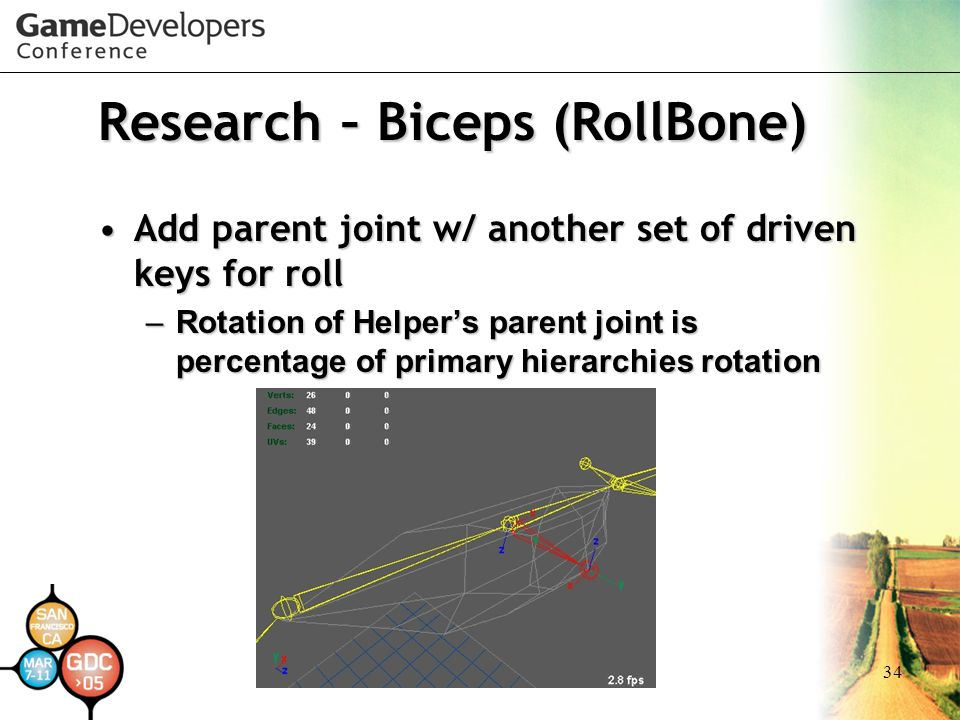 34 Research – Biceps (RollBone) Add parent joint w/ another set of driven keys for rollAdd parent joint w/ another set of driven keys for roll –Rotati