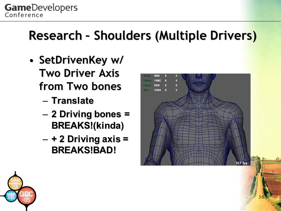 36 Research – Shoulders (Multiple Drivers) SetDrivenKey w/ Two Driver Axis from Two bonesSetDrivenKey w/ Two Driver Axis from Two bones –Translate –2