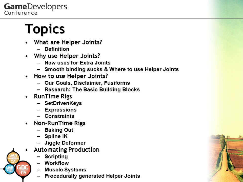 4 Topics What are Helper Joints?What are Helper Joints? –Definition Why use Helper Joints?Why use Helper Joints? –New uses for Extra Joints –Smooth bi