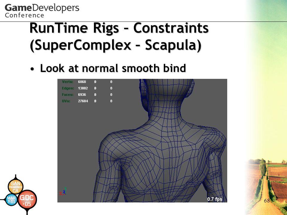 68 RunTime Rigs – Constraints (SuperComplex – Scapula) Look at normal smooth bindLook at normal smooth bind