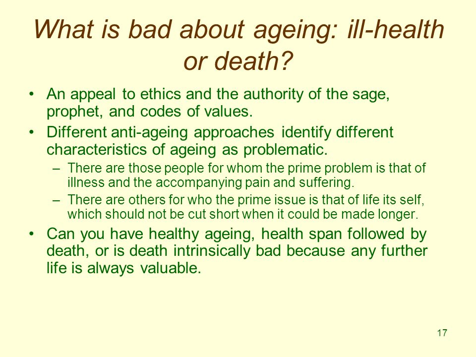 17 What is bad about ageing: ill-health or death.