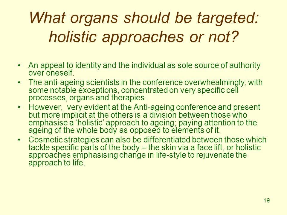 19 What organs should be targeted: holistic approaches or not.