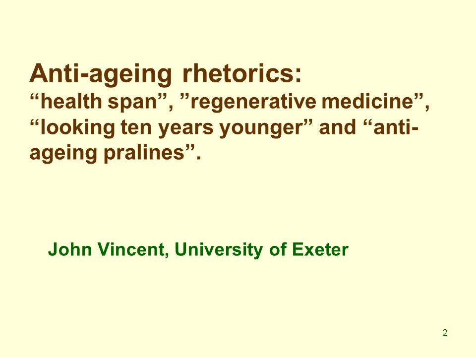 2 Anti-ageing rhetorics: health span , regenerative medicine , looking ten years younger and anti- ageing pralines .