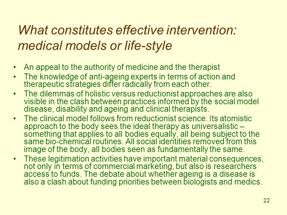 22 What constitutes effective intervention: medical models or life-style An appeal to the authority of medicine and the therapist The knowledge of anti-ageing experts in terms of action and therapeutic strategies differ radically from each other.