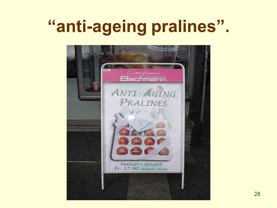 26 anti-ageing pralines .