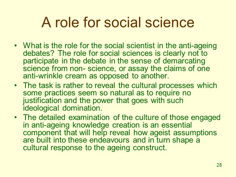 28 A role for social science What is the role for the social scientist in the anti-ageing debates.