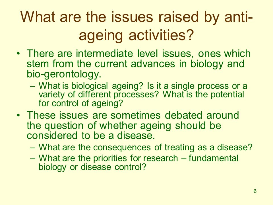 7 What are the issues raised by anti- ageing activities.