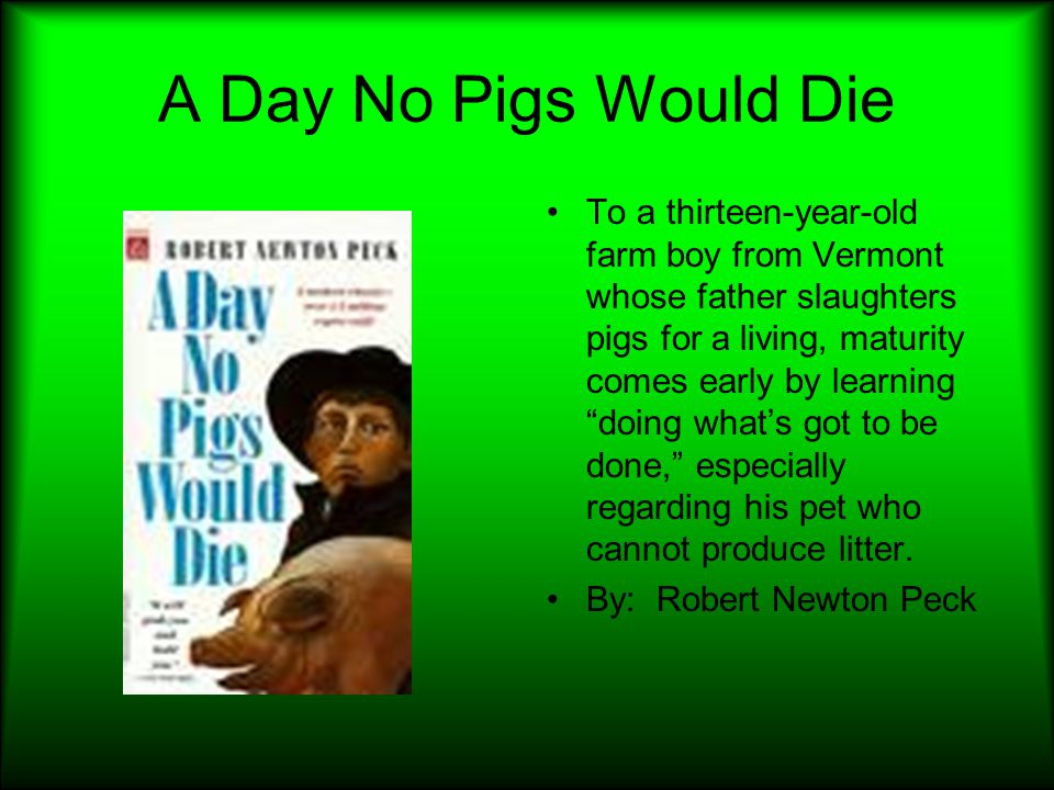"""A Day No Pigs Would Die To a thirteen-year-old farm boy from Vermont whose father slaughters pigs for a living, maturity comes early by learning """"doin"""