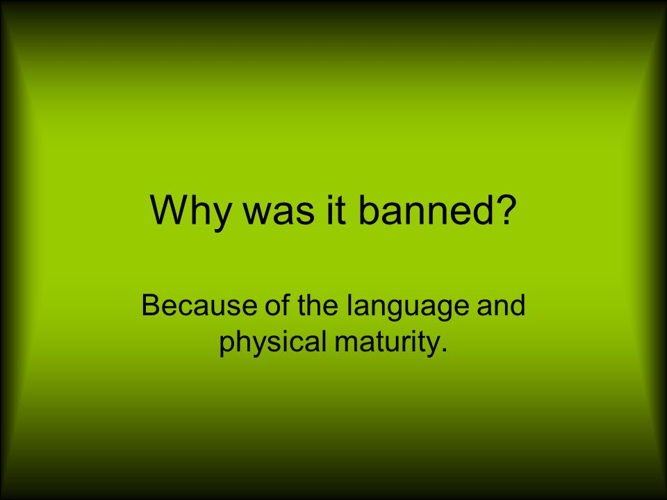 Why was it banned? Because of the language and physical maturity.