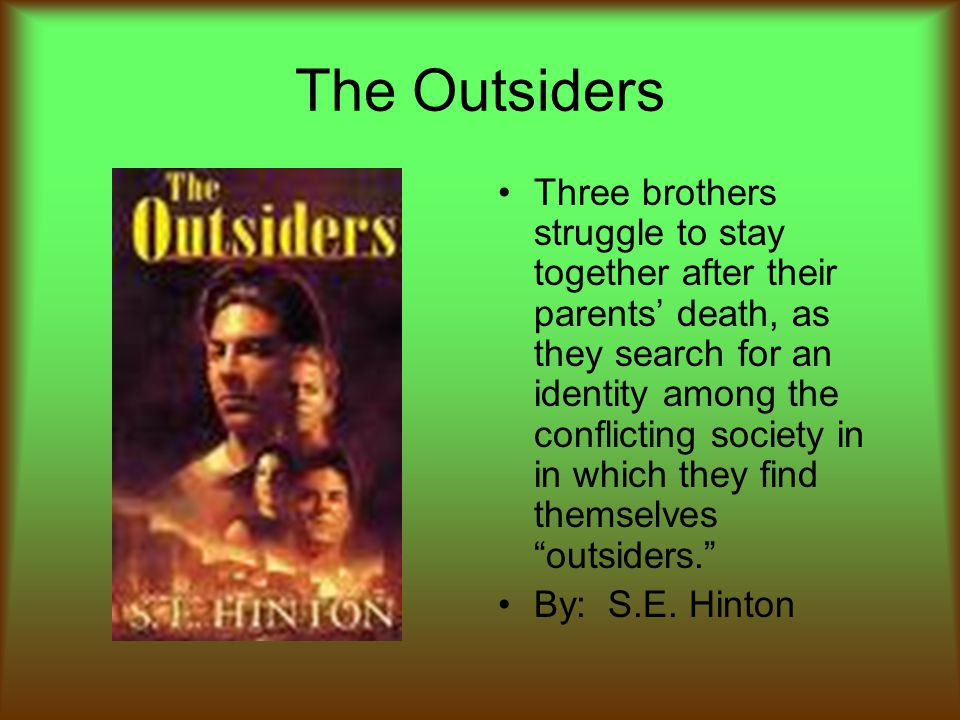 The Outsiders Three brothers struggle to stay together after their parents' death, as they search for an identity among the conflicting society in in