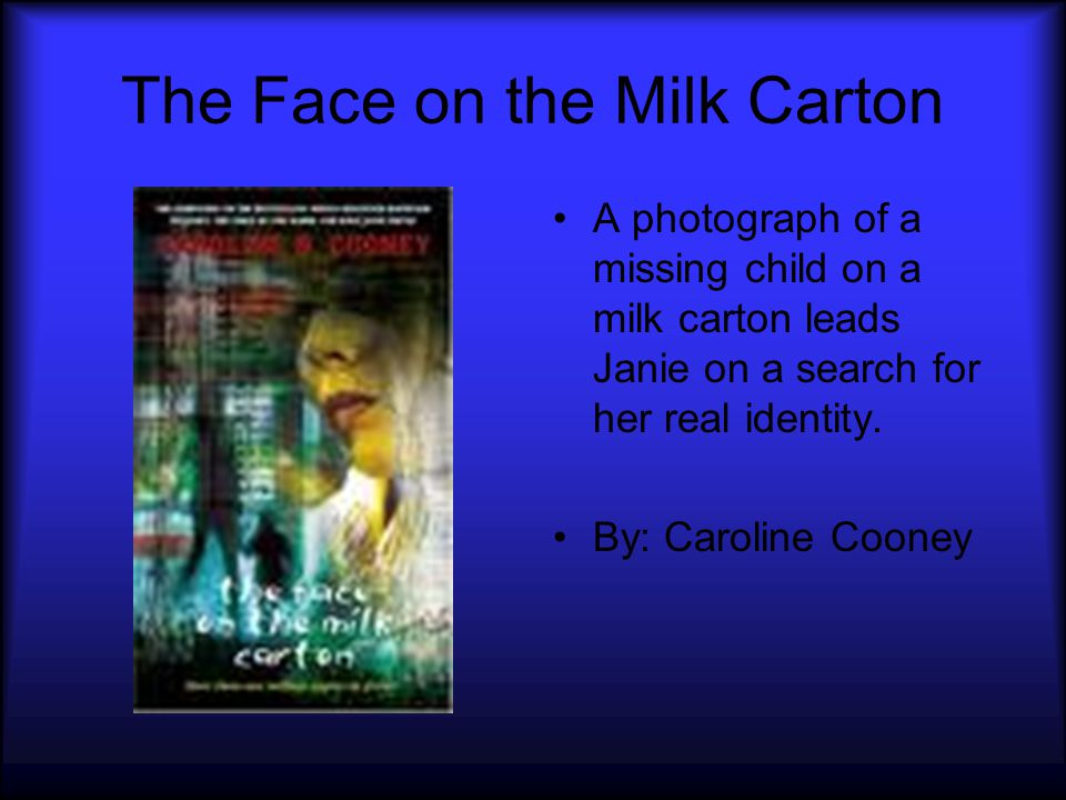 The Face on the Milk Carton A photograph of a missing child on a milk carton leads Janie on a search for her real identity. By: Caroline Cooney