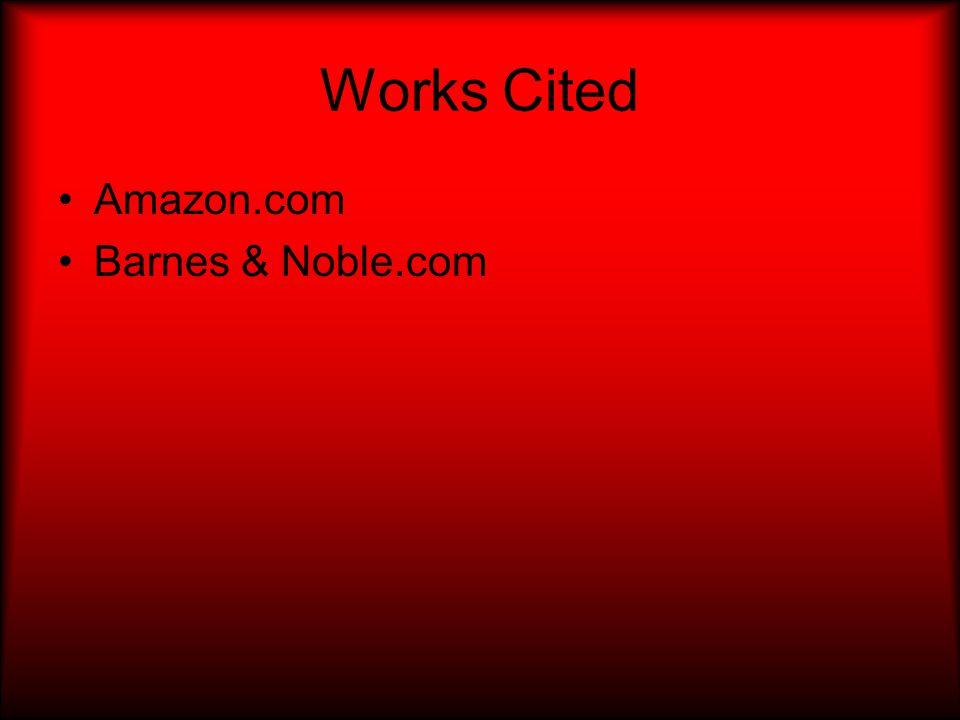Works Cited Amazon.com Barnes & Noble.com