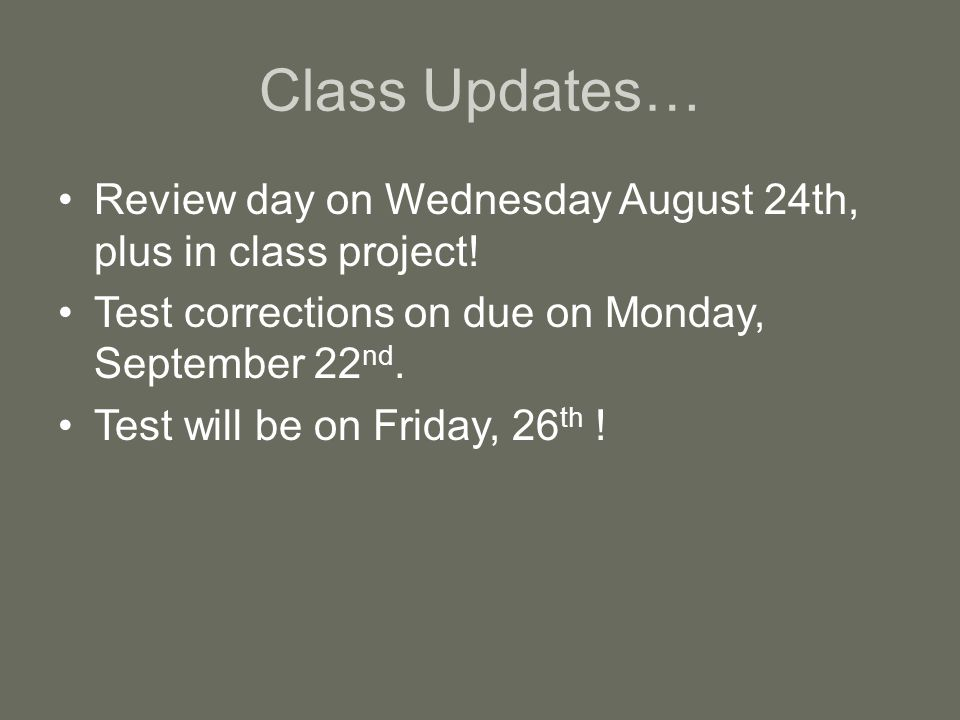 Class Updates… Review day on Wednesday August 24th, plus in class project! Test corrections on due on Monday, September 22 nd. Test will be on Friday,