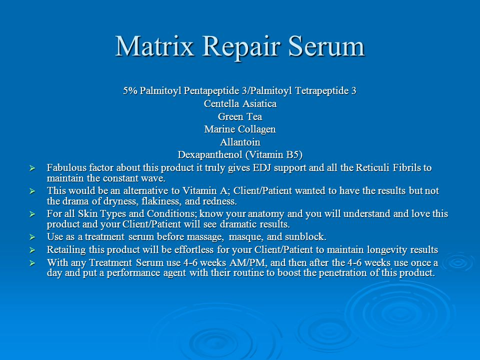 Matrix Repair Serum 5% Palmitoyl Pentapeptide 3/Palmitoyl Tetrapeptide 3 Centella Asiatica Green Tea Marine Collagen Allantoin Dexapanthenol (Vitamin B5)  Fabulous factor about this product it truly gives EDJ support and all the Reticuli Fibrils to maintain the constant wave.