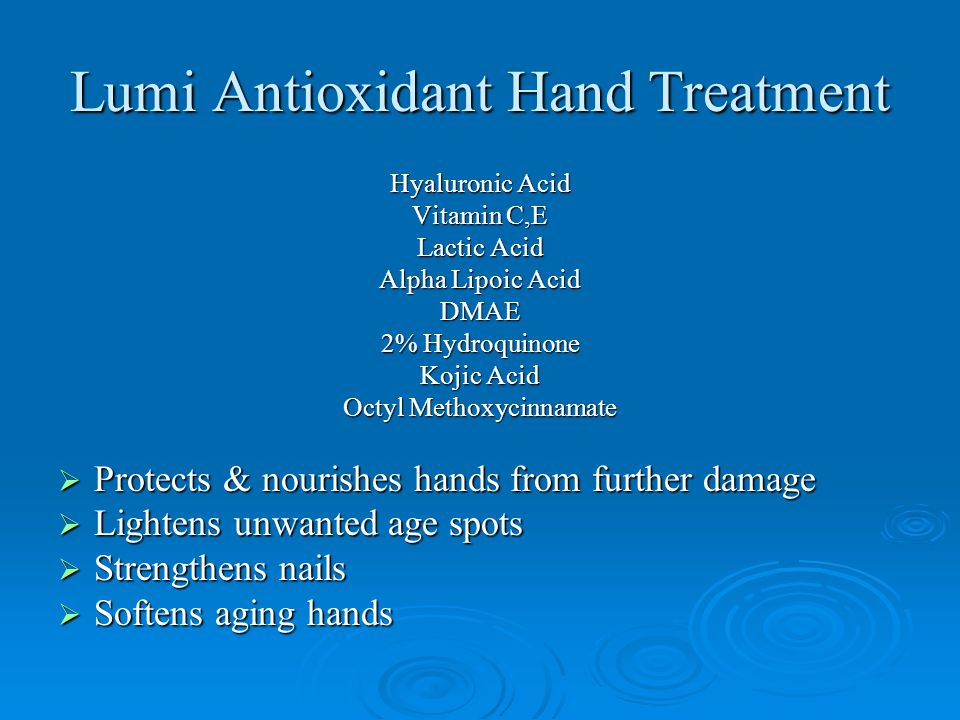 Lumi Antioxidant Hand Treatment Hyaluronic Acid Vitamin C,E Lactic Acid Alpha Lipoic Acid DMAE 2% Hydroquinone Kojic Acid Octyl Methoxycinnamate  Protects & nourishes hands from further damage  Lightens unwanted age spots  Strengthens nails  Softens aging hands
