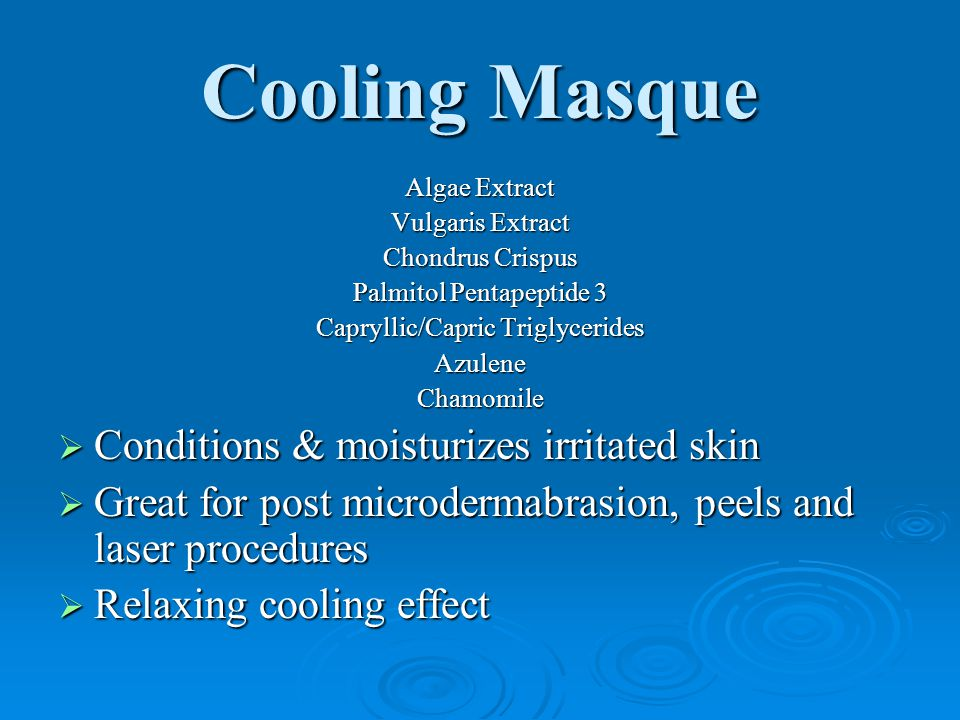 Cooling Masque Algae Extract Vulgaris Extract Chondrus Crispus Palmitol Pentapeptide 3 Capryllic/Capric Triglycerides AzuleneChamomile  Conditions & moisturizes irritated skin  Great for post microdermabrasion, peels and laser procedures  Relaxing cooling effect