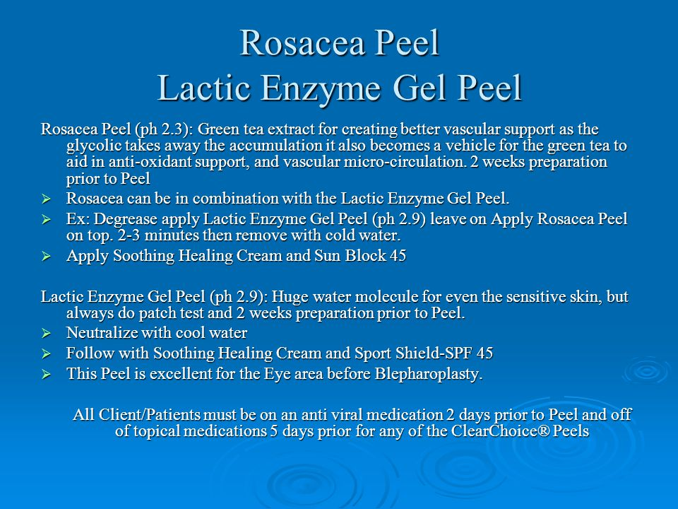 Rosacea Peel Lactic Enzyme Gel Peel Rosacea Peel (ph 2.3): Green tea extract for creating better vascular support as the glycolic takes away the accum