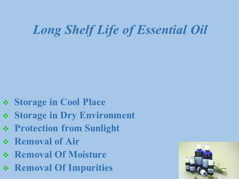 Long Shelf Life of Essential Oil  Storage in Cool Place  Storage in Dry Environment  Protection from Sunlight  Removal of Air  Removal Of Moisture  Removal Of Impurities