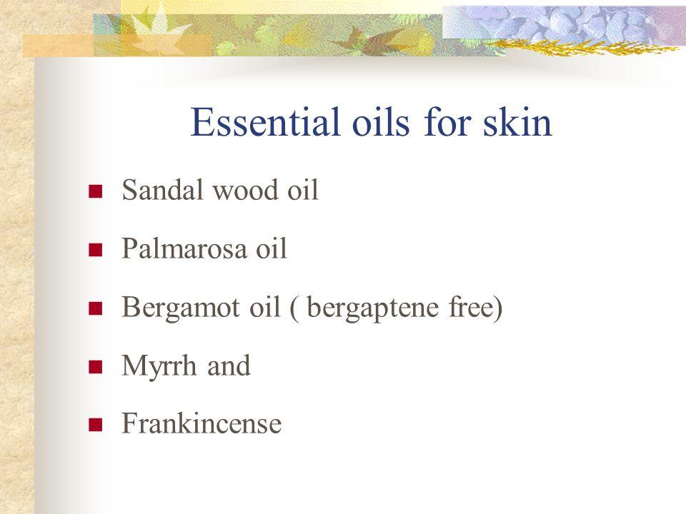 Essential oils for skin Sandal wood oil Palmarosa oil Bergamot oil ( bergaptene free) Myrrh and Frankincense