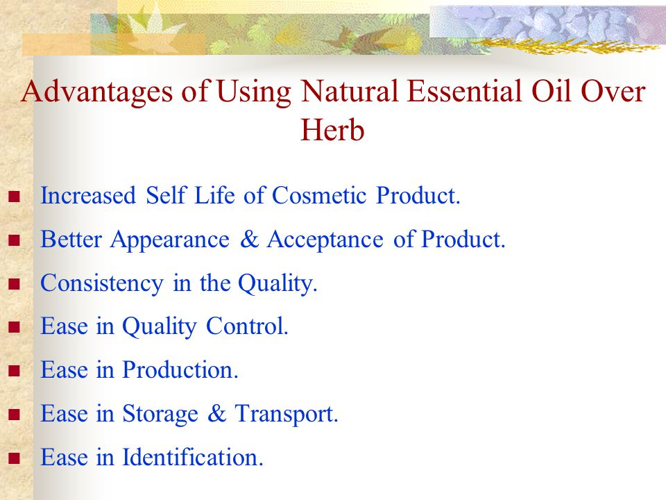 Increased Self Life of Cosmetic Product. Better Appearance & Acceptance of Product.