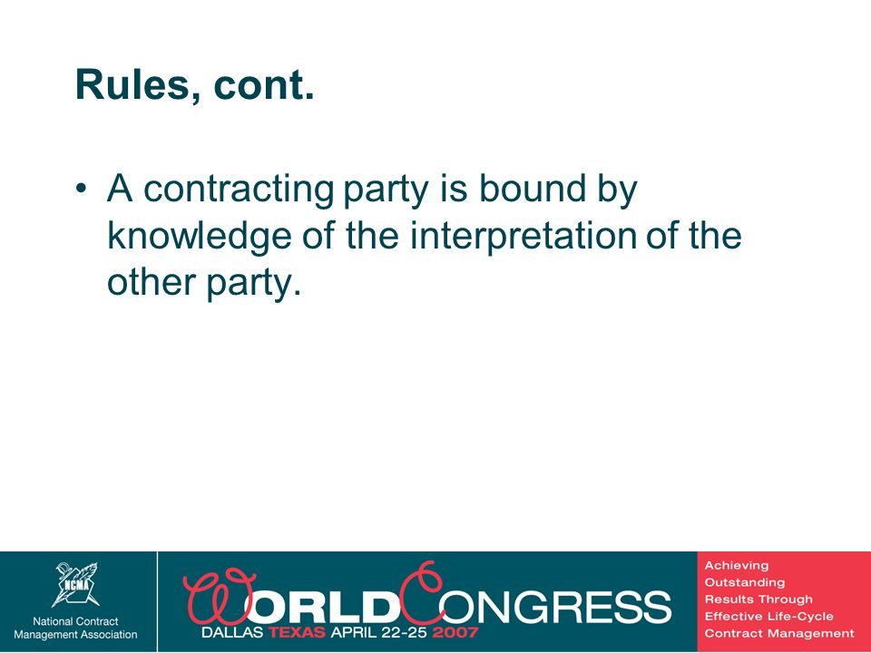 22 Rules, cont. A contracting party is bound by knowledge of the interpretation of the other party.