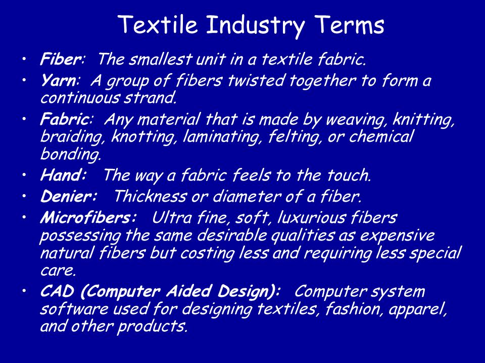 Textile Industry Terms Fiber: The smallest unit in a textile fabric.
