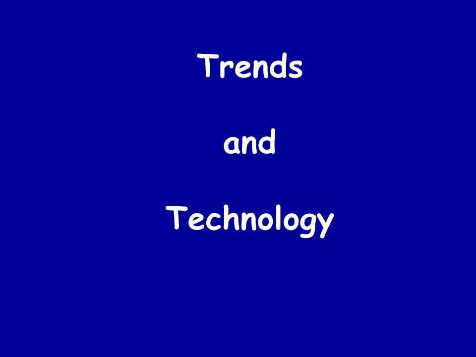 Trends and Technology