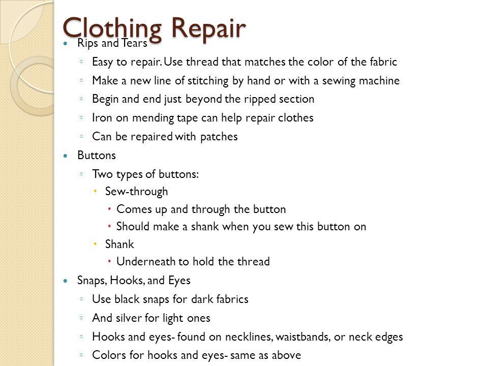 Clothing Repair Rips and Tears ◦ Easy to repair.
