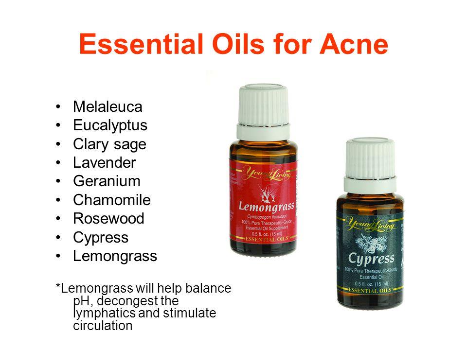 Essential Oils for Acne Melaleuca Eucalyptus Clary sage Lavender Geranium Chamomile Rosewood Cypress Lemongrass *Lemongrass will help balance pH, deco