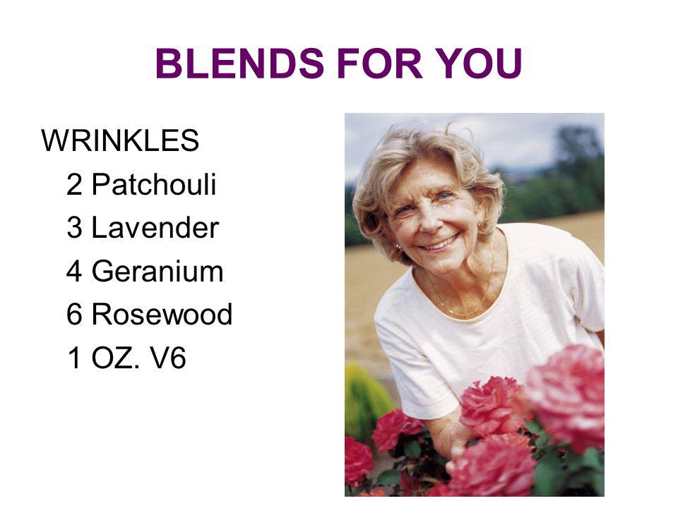 BLENDS FOR YOU WRINKLES 2 Patchouli 3 Lavender 4 Geranium 6 Rosewood 1 OZ. V6
