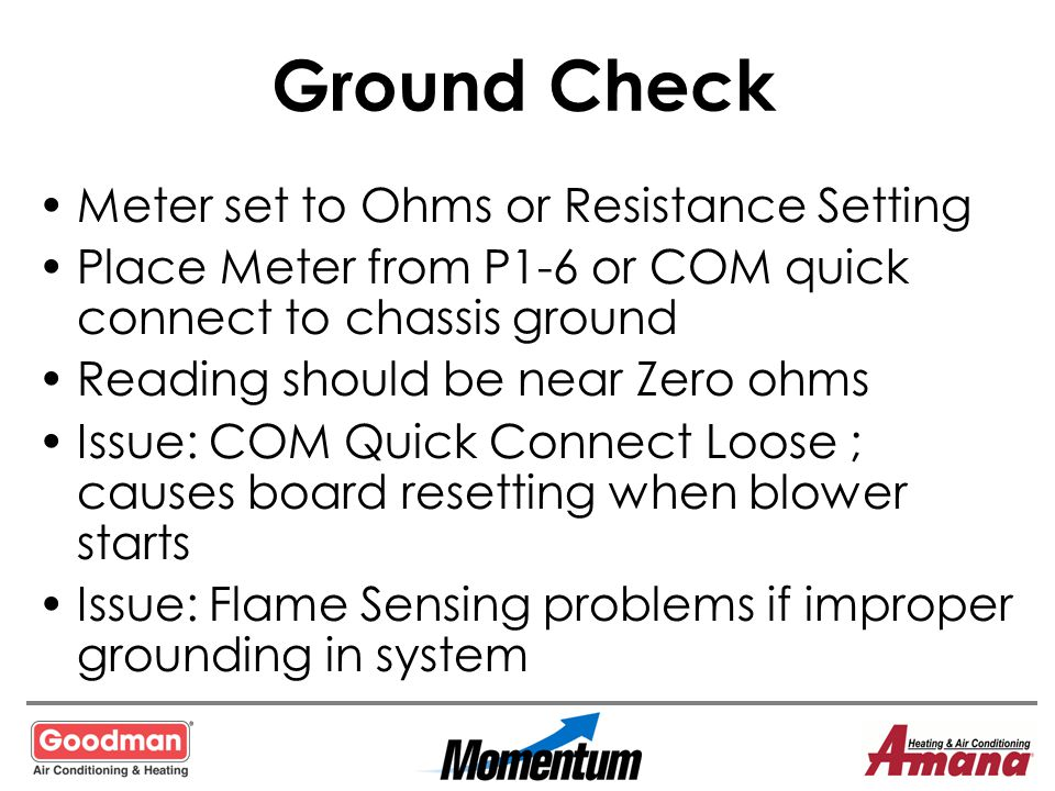 Ground Check Meter set to Ohms or Resistance Setting Place Meter from P1-6 or COM quick connect to chassis ground Reading should be near Zero ohms Iss