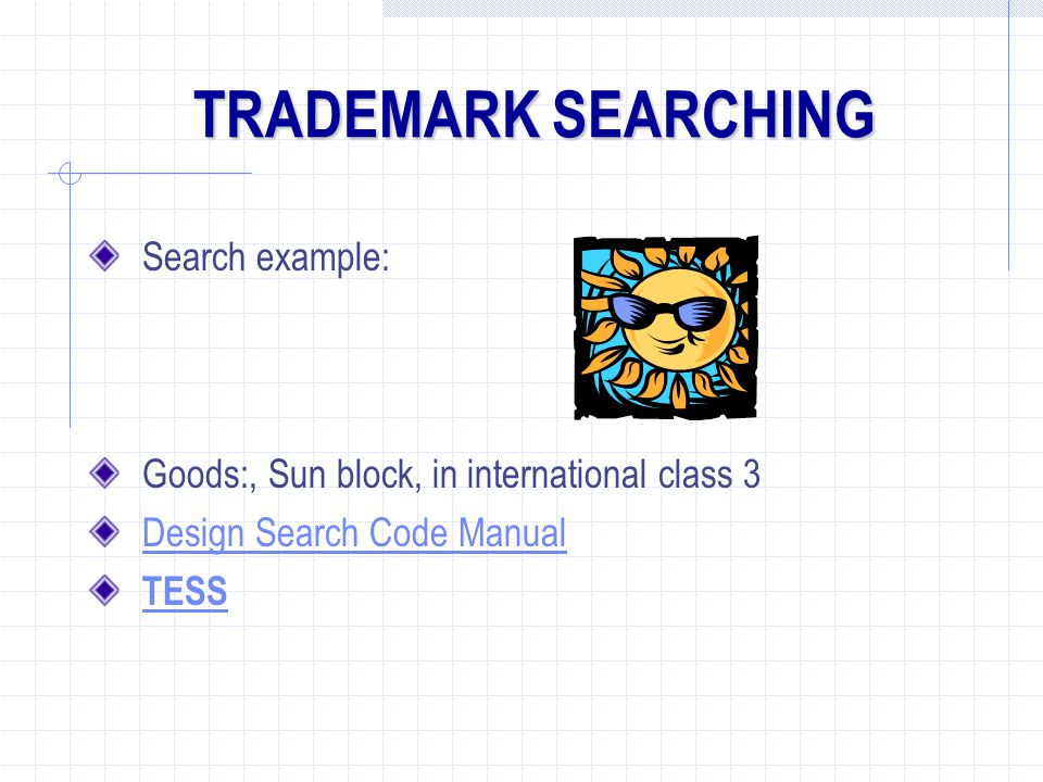 Search example: Goods:, Sun block, in international class 3 Design Search Code Manual TESS TRADEMARK SEARCHING