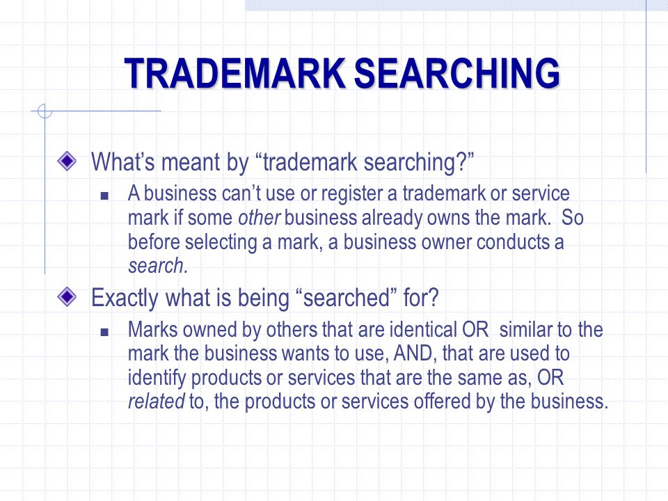 What's meant by trademark searching? A business can't use or register a trademark or service mark if some other business already owns the mark.