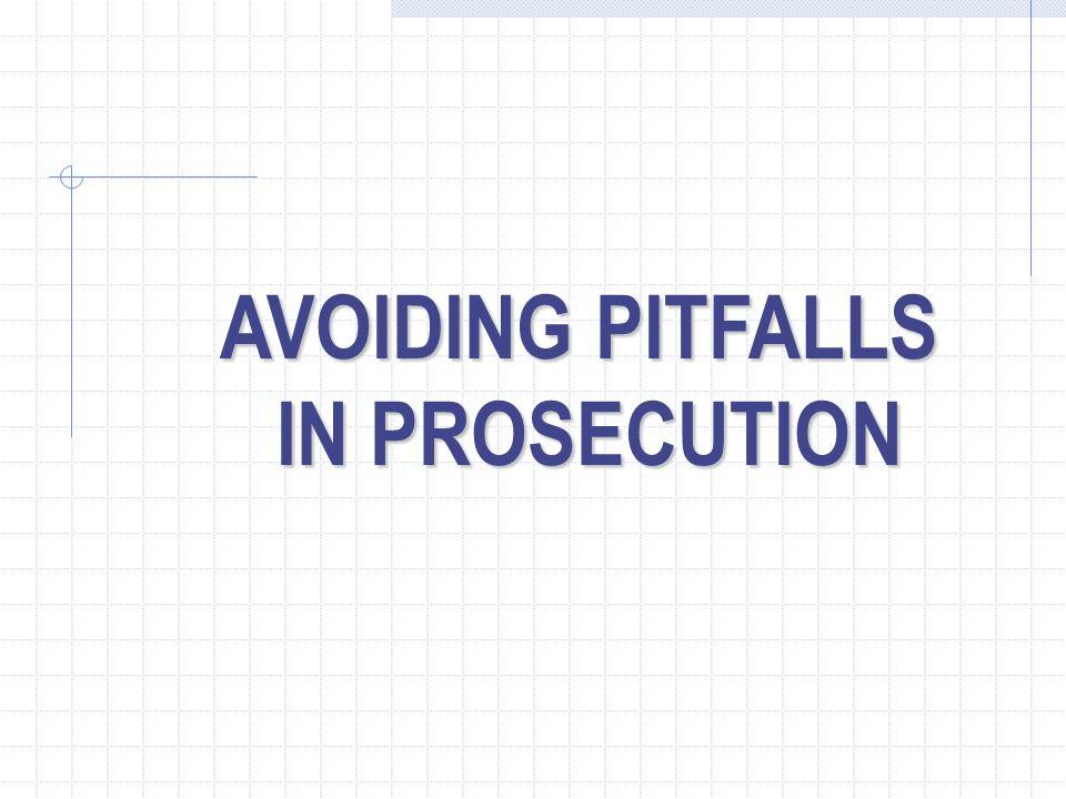 AVOIDING PITFALLS IN PROSECUTION