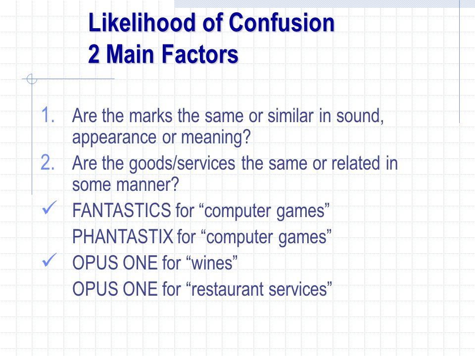 Likelihood of Confusion 2 Main Factors 1.