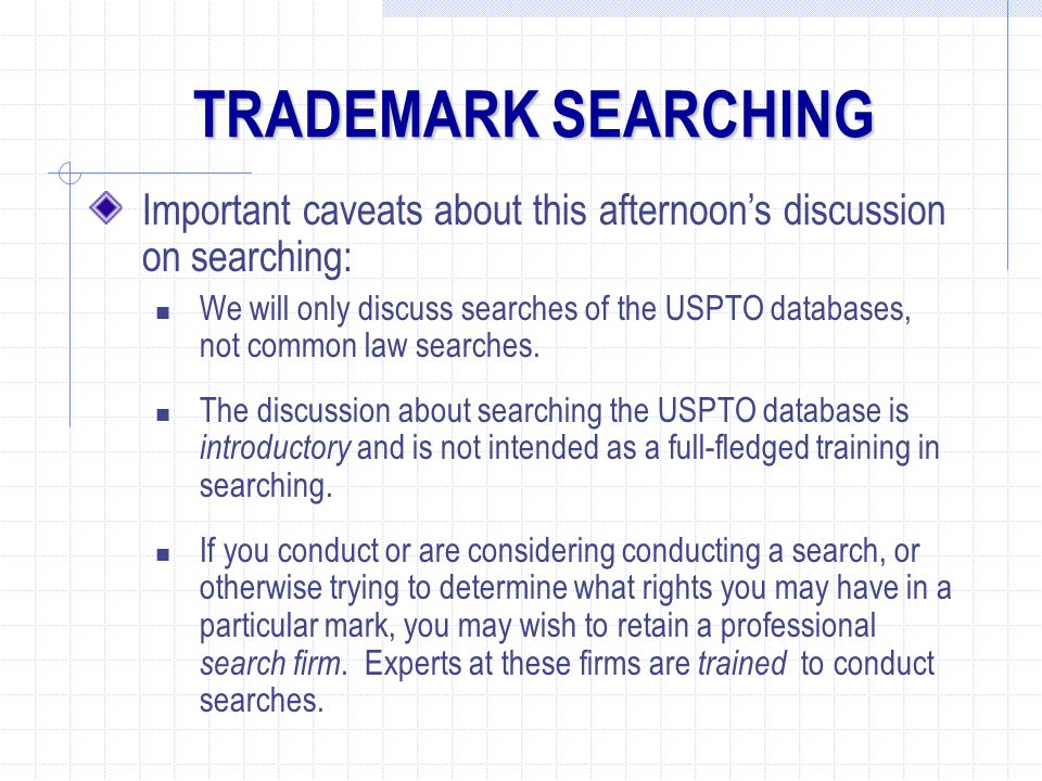 Important caveats about this afternoon's discussion on searching: We will only discuss searches of the USPTO databases, not common law searches.