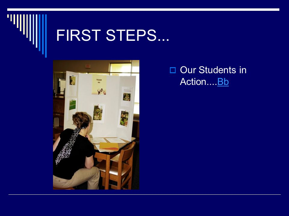 FIRST STEPS...  Our Students in Action....BbBb
