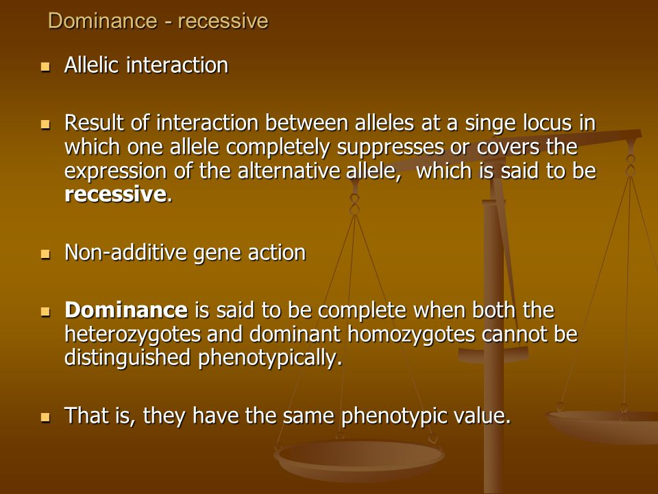Dominance - recessive Allelic interaction Allelic interaction Result of interaction between alleles at a singe locus in which one allele completely su