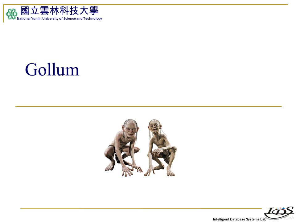 Intelligent Database Systems Lab 國立雲林科技大學 National Yunlin University of Science and Technology Gollum