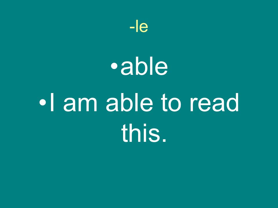 -le able I am able to read this.