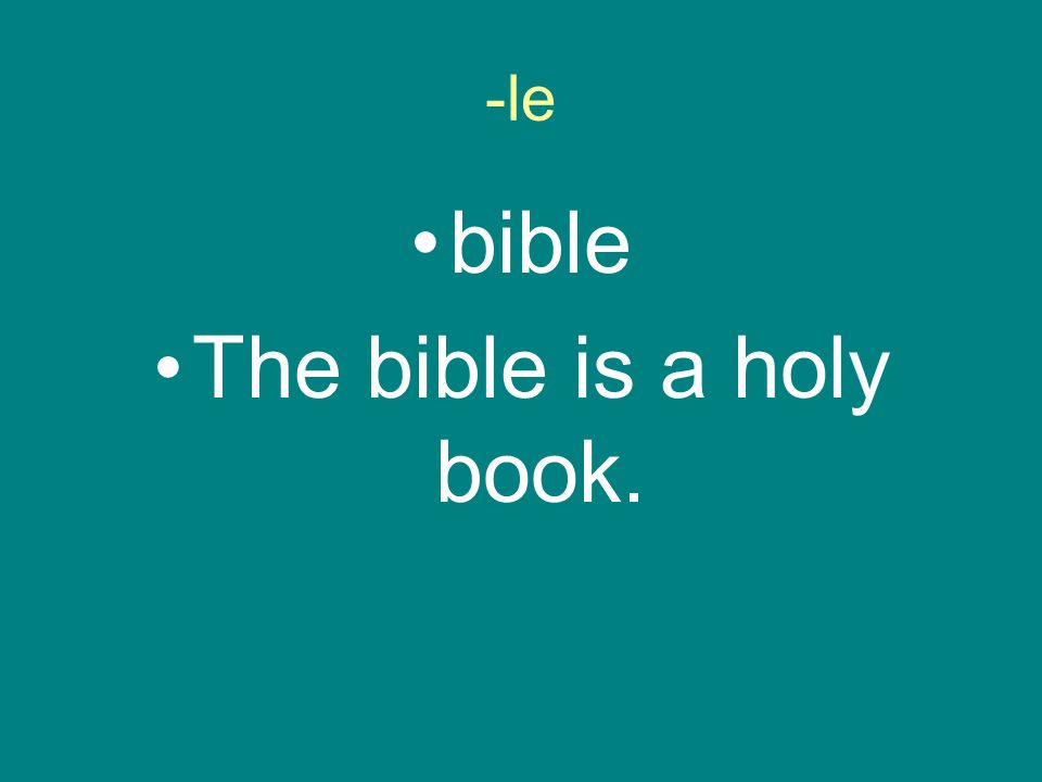 -le bible The bible is a holy book.