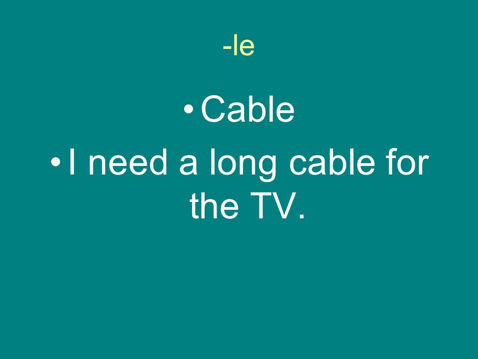 -le Cable I need a long cable for the TV.