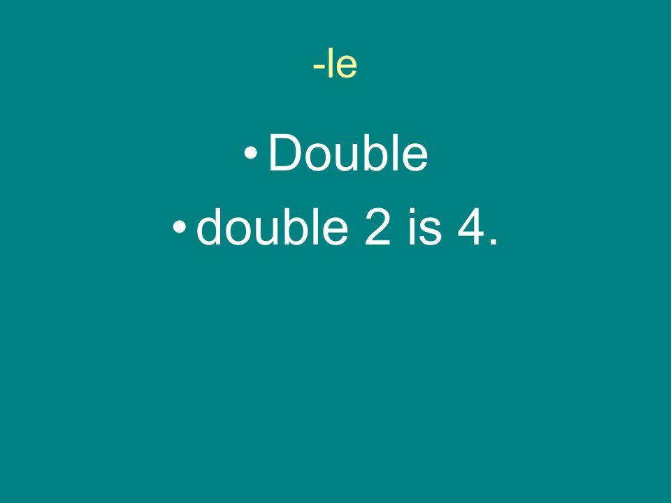 -le Double double 2 is 4.