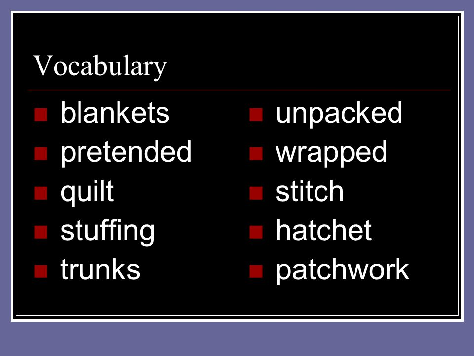 Vocabulary blankets pretended quilt stuffing trunks unpacked wrapped stitch hatchet patchwork