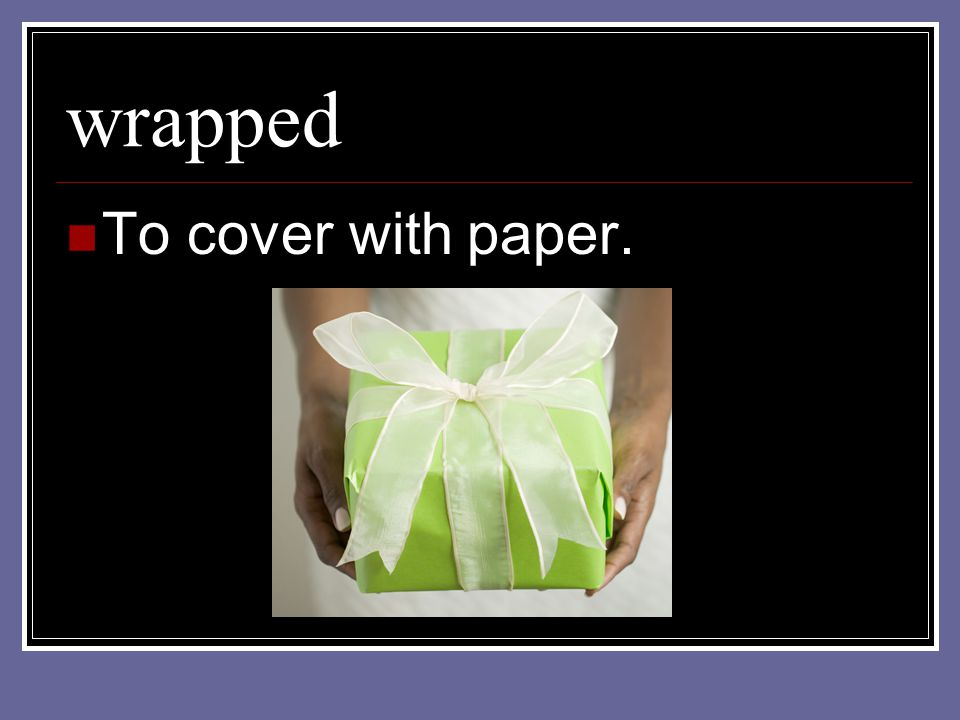 wrapped To cover with paper.